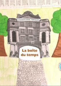 """La Boite Du Temps, Récit écrit par les élèves de la classe de Christelle Marty dans le cadre d'un atelier animé par Antonin Crenn pendant la résidence d'écriture """"Tisser la mémoire, une histoire sans fin"""", Montauban (82)"""